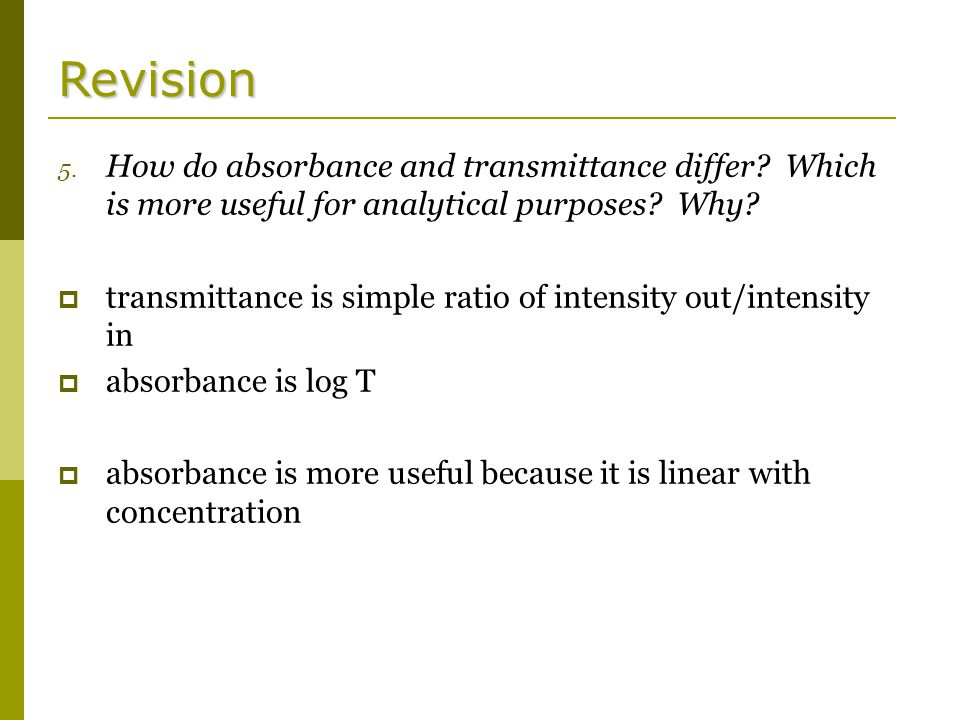 Revision 5. How do absorbance and transmittance differ.