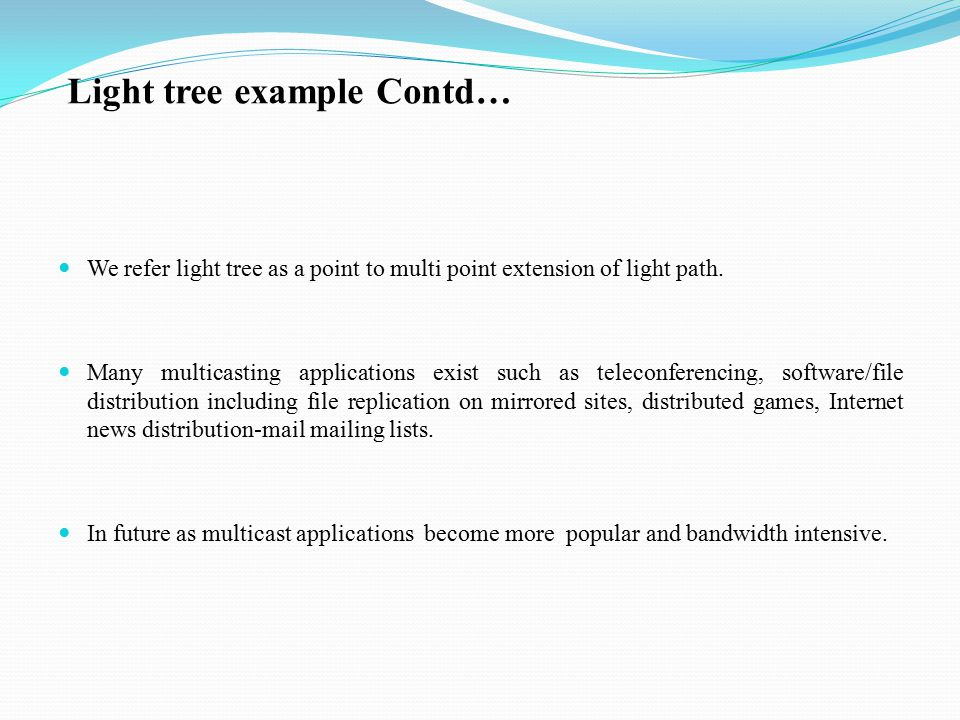 Light tree example Contd… We refer light tree as a point to multi point extension of light path.