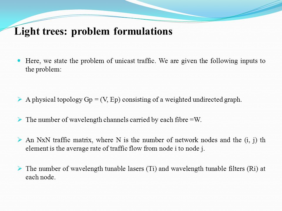 Light trees: problem formulations Here, we state the problem of unicast traffic.