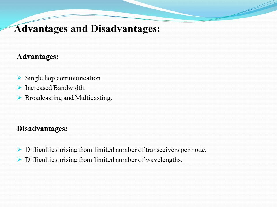 Advantages and Disadvantages: Advantages:  Single hop communication.
