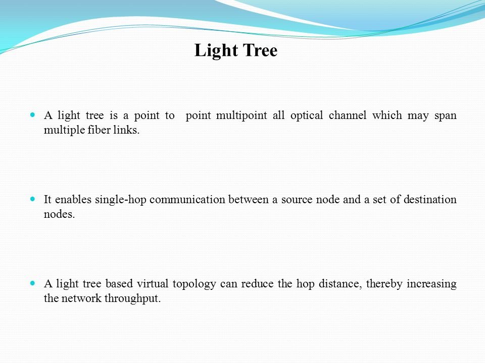 Light Tree A light tree is a point to point multipoint all optical channel which may span multiple fiber links.
