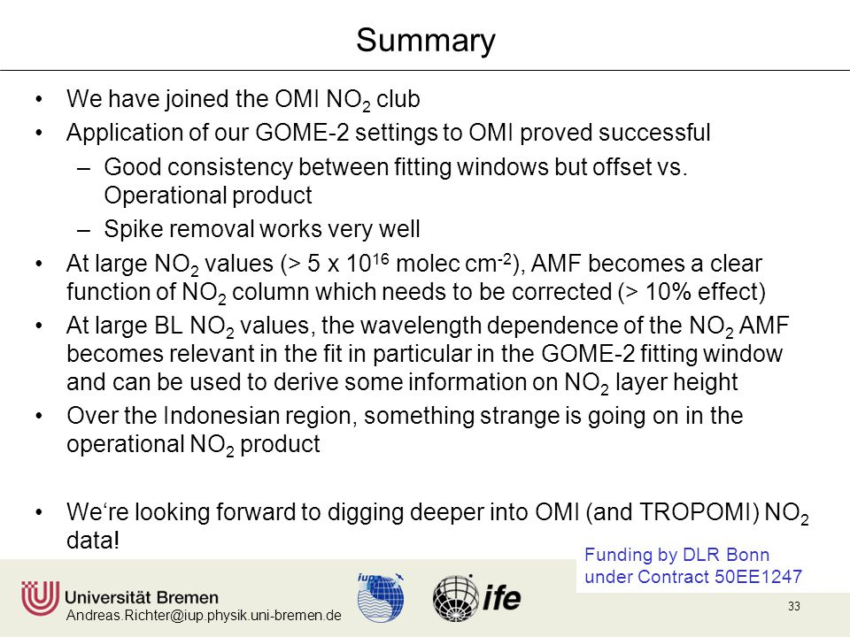 Andreas.Richter@iup.physik.uni-bremen.de 33 Summary We have joined the OMI NO 2 club Application of our GOME-2 settings to OMI proved successful –Good