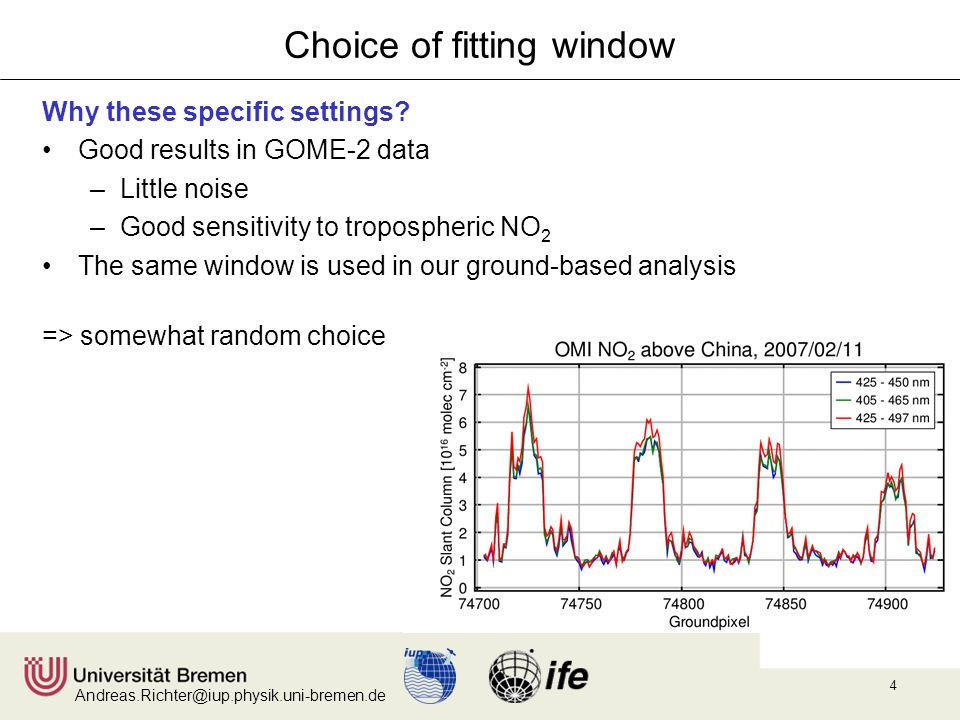 Andreas.Richter@iup.physik.uni-bremen.de 4 Choice of fitting window Why these specific settings? Good results in GOME-2 data –Little noise –Good sensi