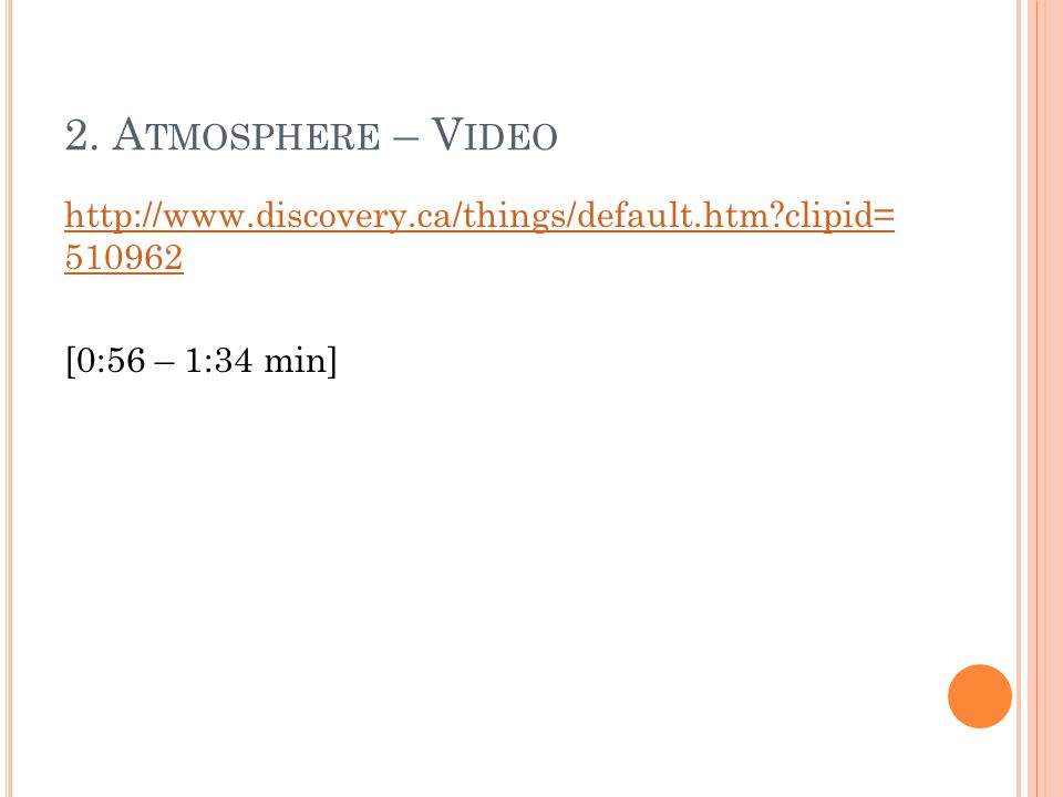 2. A TMOSPHERE – V IDEO http://www.discovery.ca/things/default.htm?clipid= 510962 [0:56 – 1:34 min]