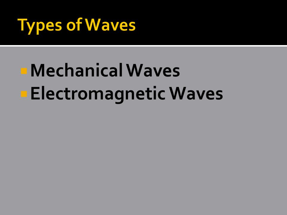  Mechanical Waves  Electromagnetic Waves