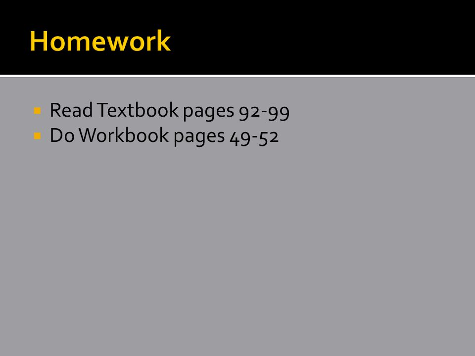  Read Textbook pages 92-99  Do Workbook pages 49-52