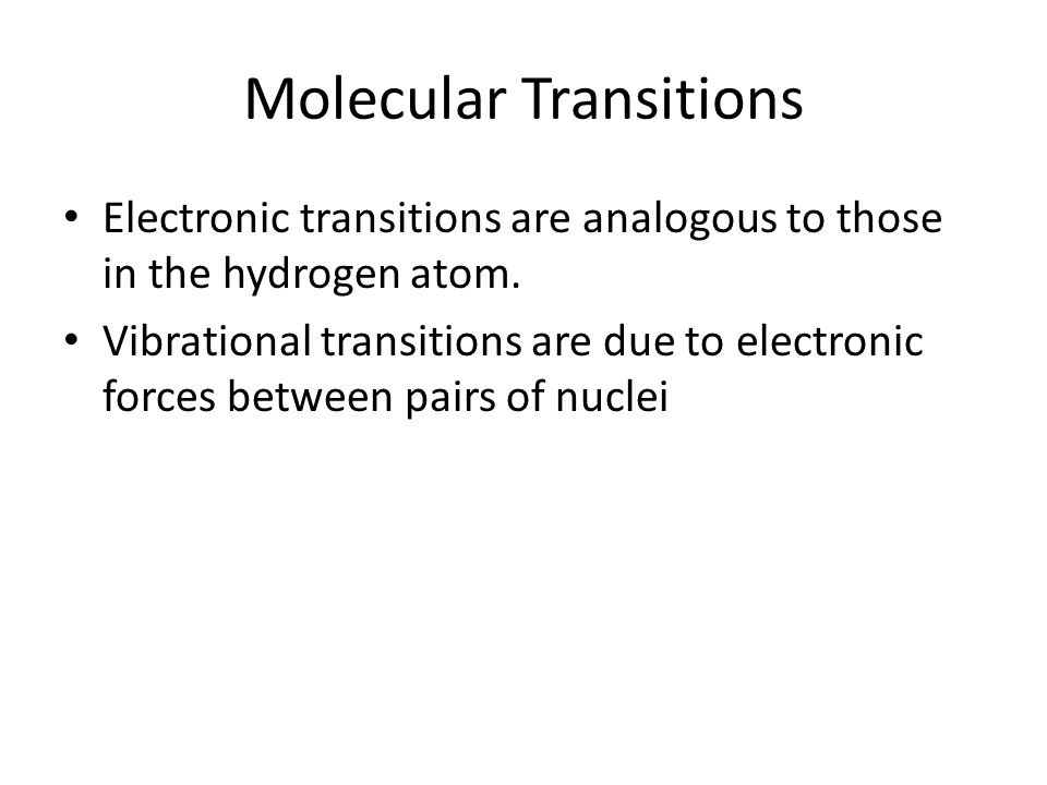 Molecular Transitions Electronic transitions are analogous to those in the hydrogen atom.