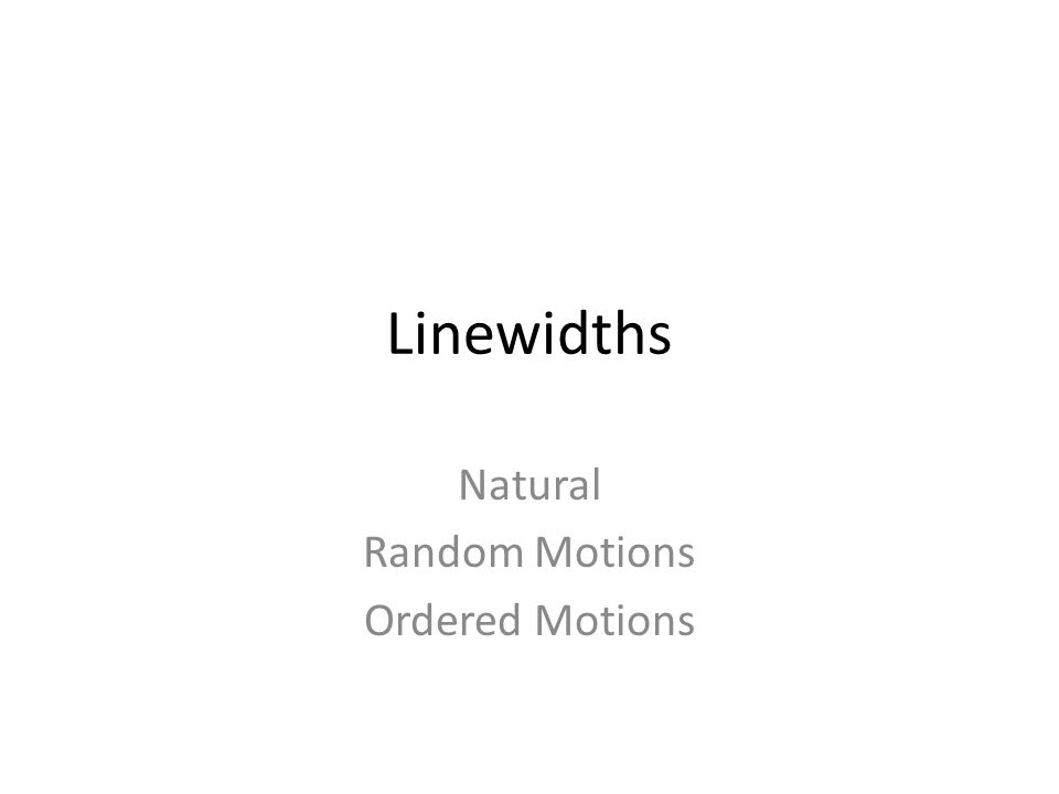 Linewidths Natural Random Motions Ordered Motions