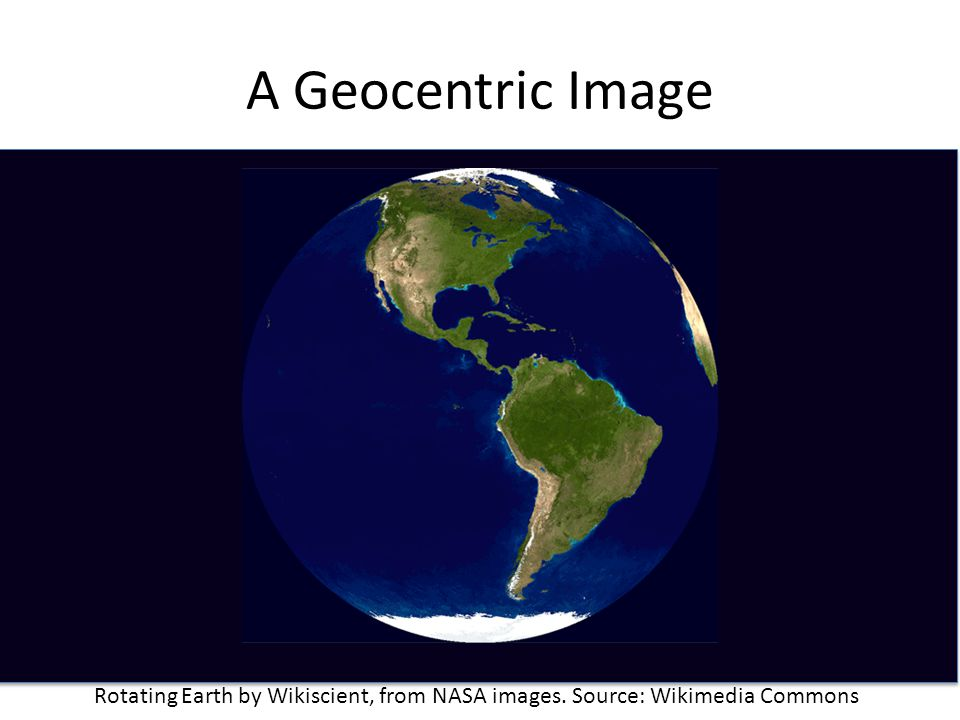 A Geocentric Image Rotating Earth by Wikiscient, from NASA images. Source: Wikimedia Commons