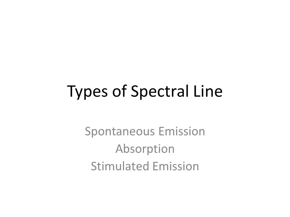 Types of Spectral Line Spontaneous Emission Absorption Stimulated Emission