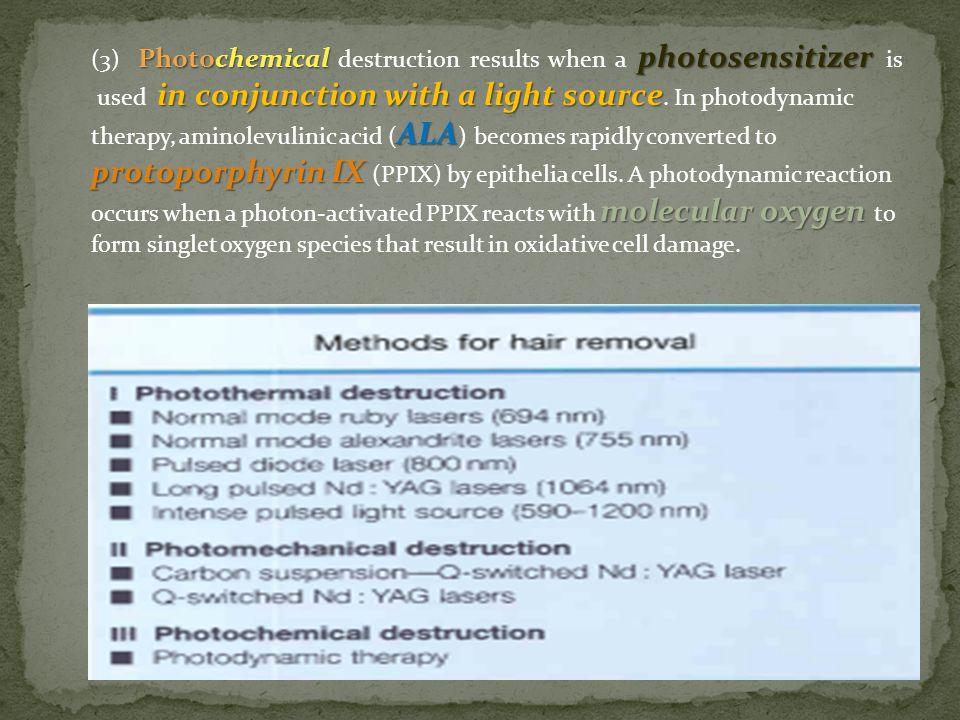 Photochemical photosensitizer in conjunction with a light source ALA protoporphyrin IX molecular oxygen (3) Photochemical destruction results when a p