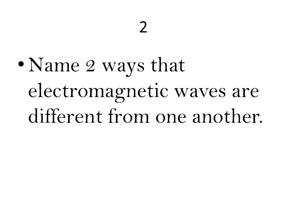 2 – 1) wavelength – 2) frequency