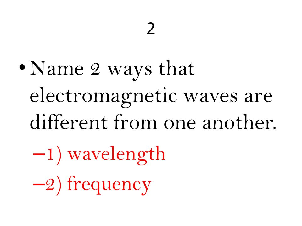 3 Name 2 pieces of information needed to calculate the frequency of an electromagnetic wave