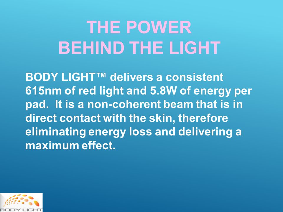 THE POWER BEHIND THE LIGHT BODY LIGHT™ delivers a consistent 615nm of red light and 5.8W of energy per pad.