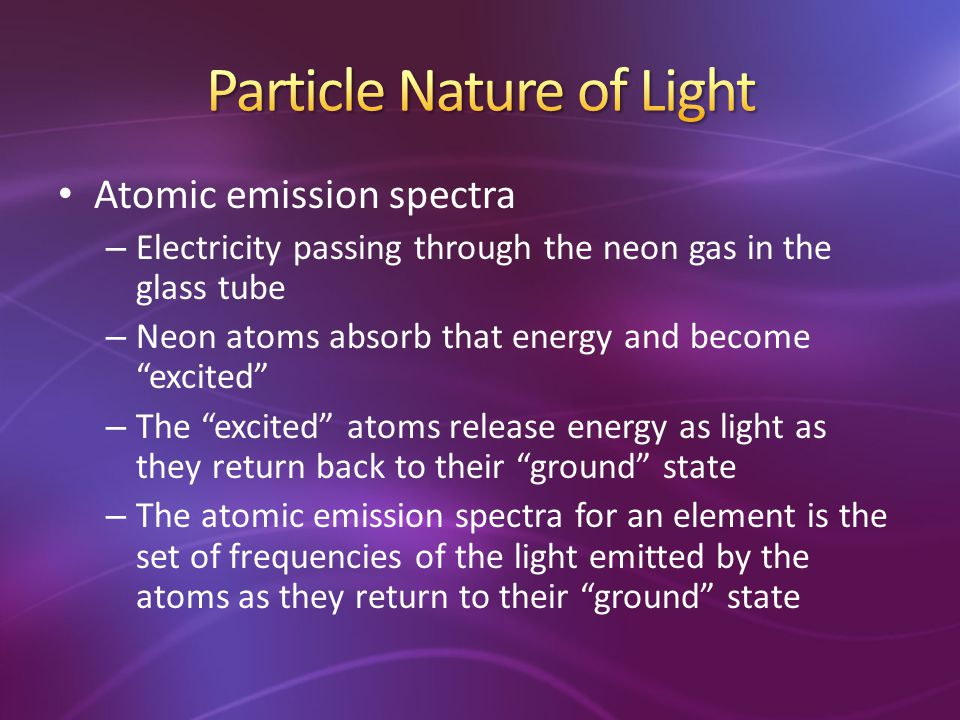 """– Electricity passing through the neon gas in the glass tube – Neon atoms absorb that energy and become """"excited"""" – The """"excited"""" atoms release energy"""