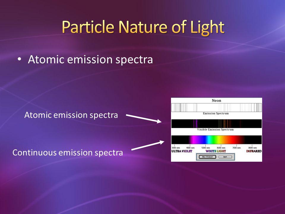 Continuous emission spectra Atomic emission spectra