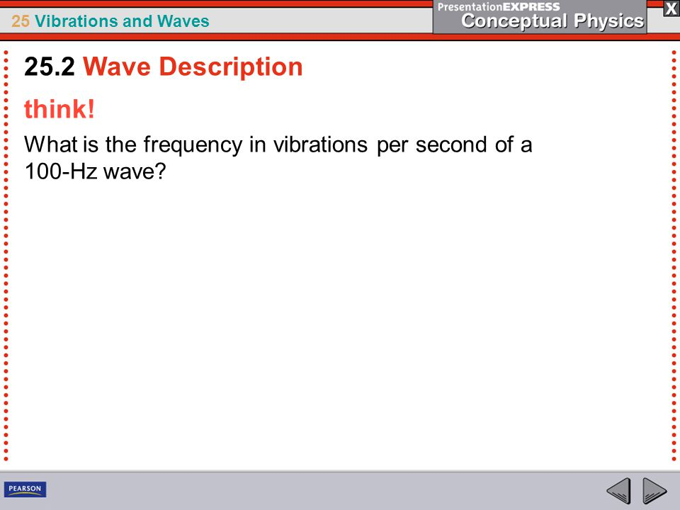 25 Vibrations and Waves think! What is the frequency in vibrations per second of a 100-Hz wave? 25.2 Wave Description