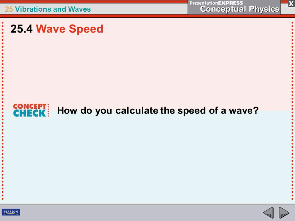 25 Vibrations and Waves How do you calculate the speed of a wave? 25.4 Wave Speed