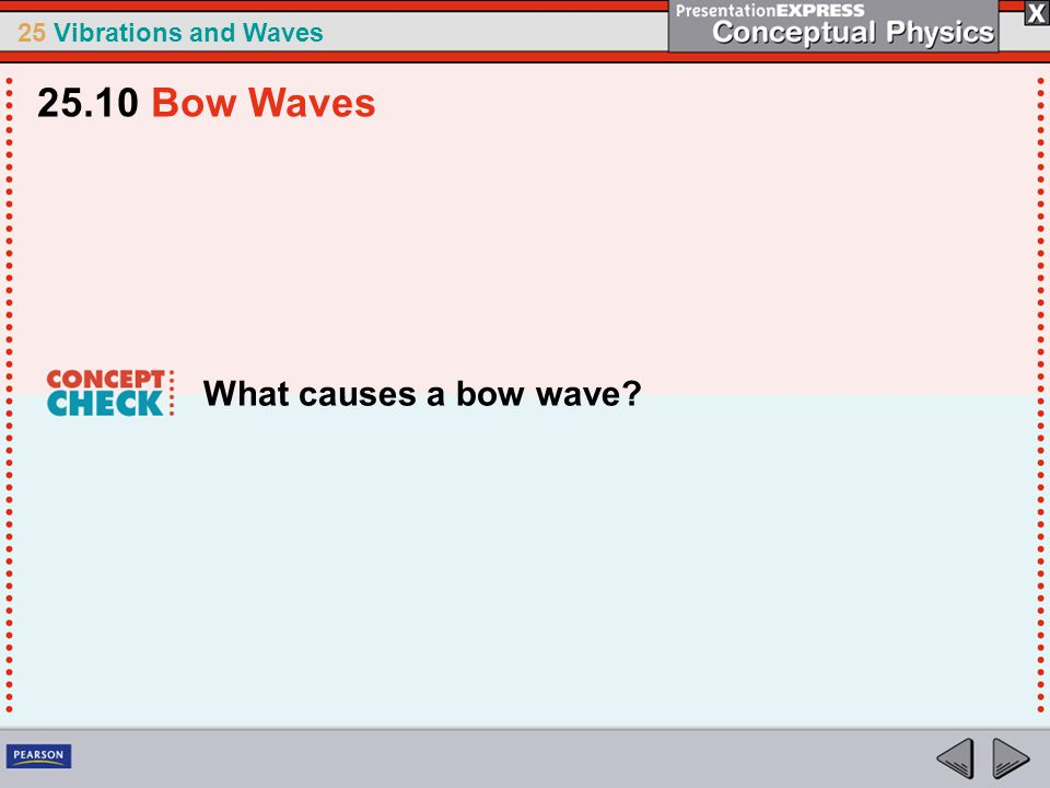 25 Vibrations and Waves What causes a bow wave? 25.10 Bow Waves