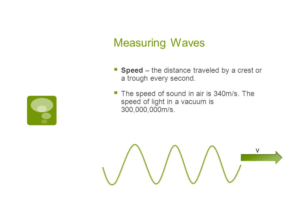 Measuring Waves  Wavelength – the distance from one wave crest to the next.