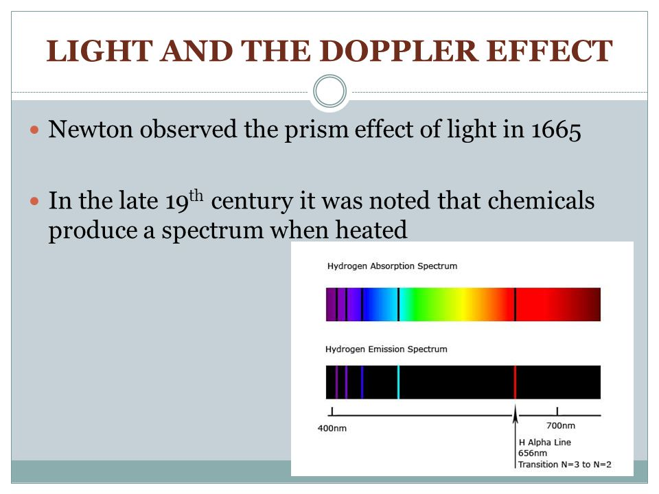 LIGHT AND THE DOPPLER EFFECT Newton observed the prism effect of light in 1665 In the late 19 th century it was noted that chemicals produce a spectrum when heated