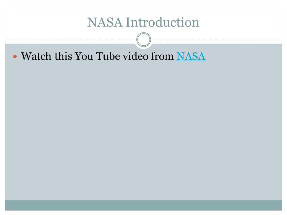 NASA Introduction Watch this You Tube video from NASANASA