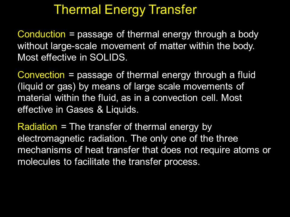 Thermal Energy Transfer Conduction = passage of thermal energy through a body without large-scale movement of matter within the body.