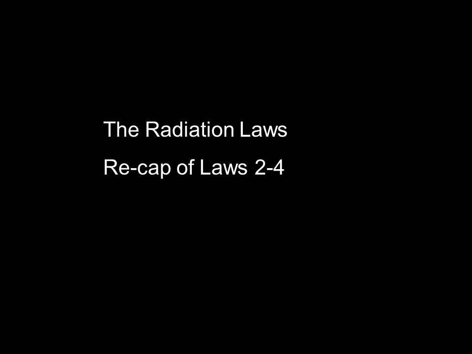 The Radiation Laws Re-cap of Laws 2-4
