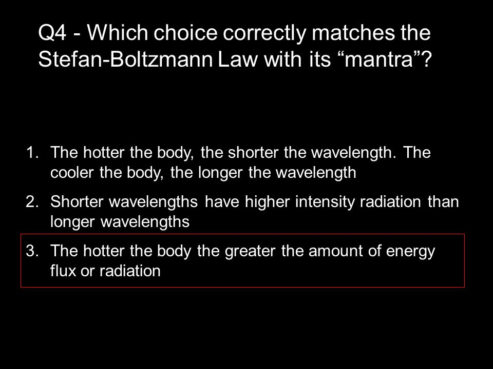 Q4 - Which choice correctly matches the Stefan-Boltzmann Law with its mantra .