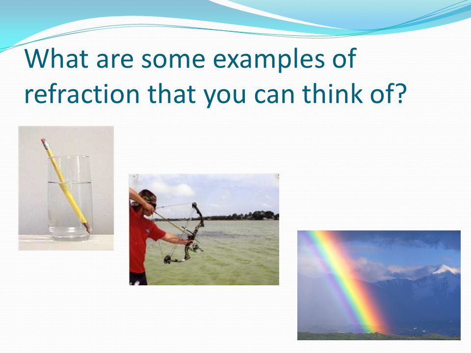 What are some examples of refraction that you can think of?