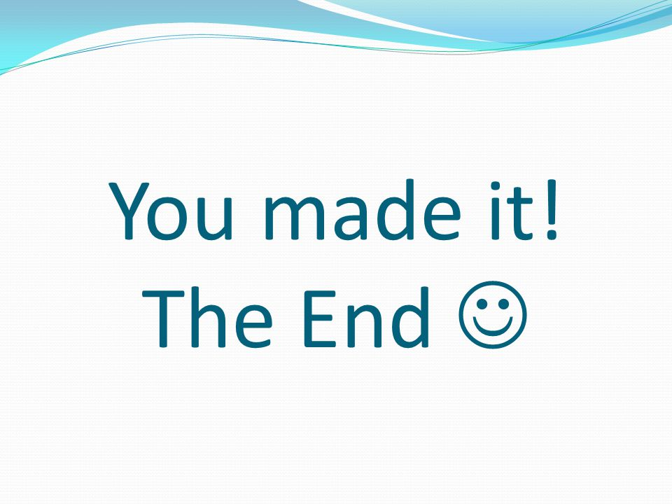 You made it! The End