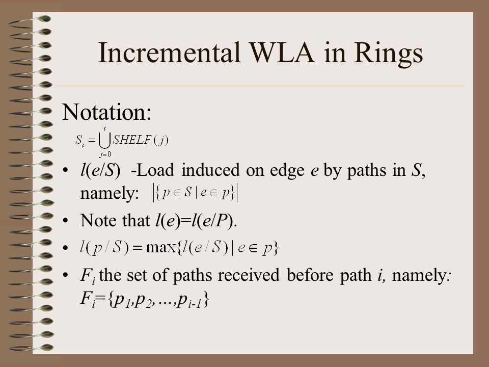Incremental WLA in Rings Notation: l(e/S) -Load induced on edge e by paths in S, namely: Note that l(e)=l(e/P).