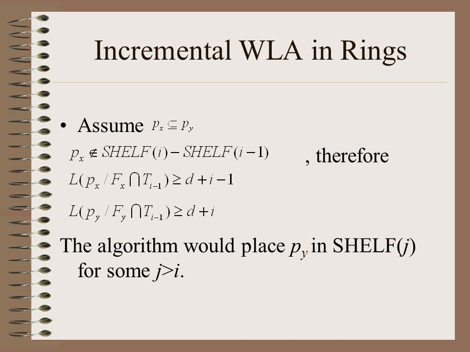 Incremental WLA in Rings Assume, therefore The algorithm would place p y in SHELF(j) for some j>i.