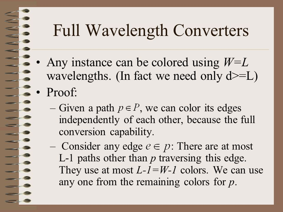Full Wavelength Converters Any instance can be colored using W=L wavelengths.