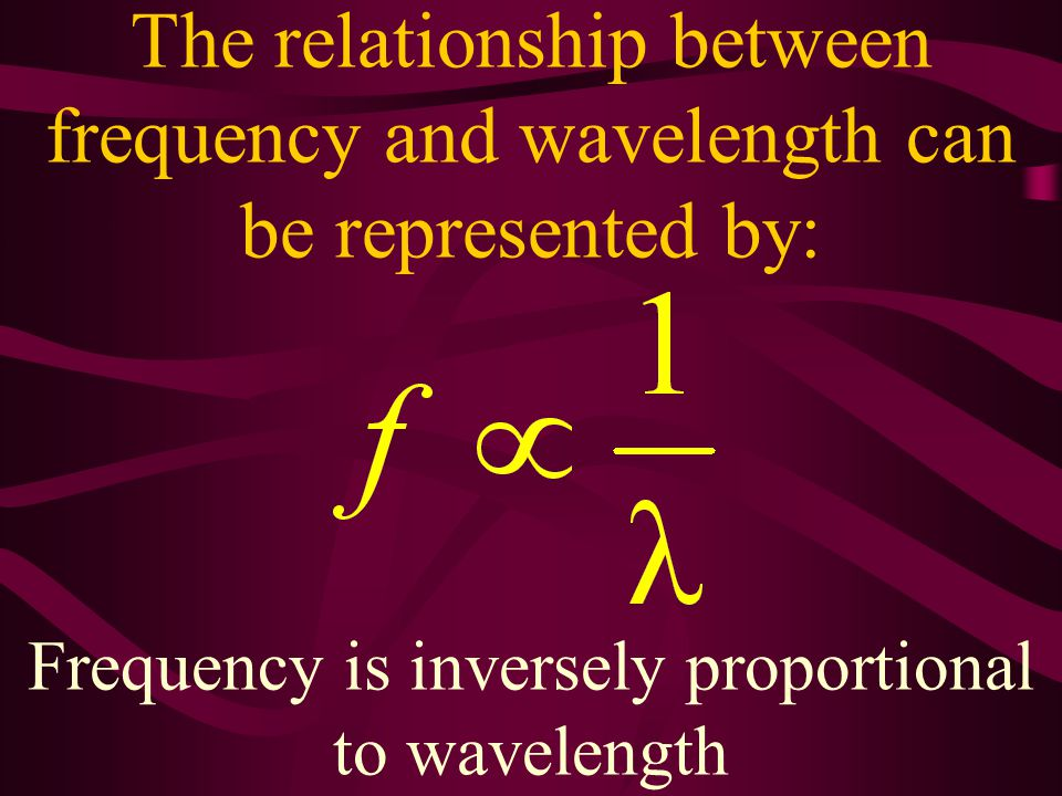 The relationship between frequency and wavelength can be represented by: f = frequency (lambda) = wavelength