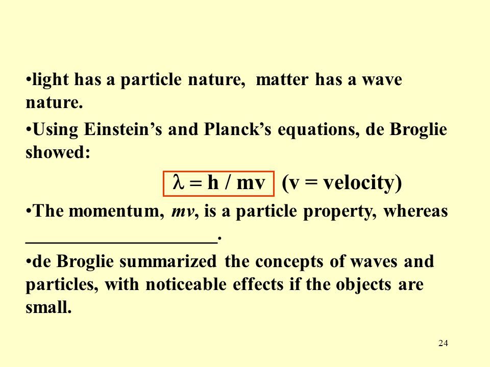 24 light has a particle nature, matter has a wave nature.