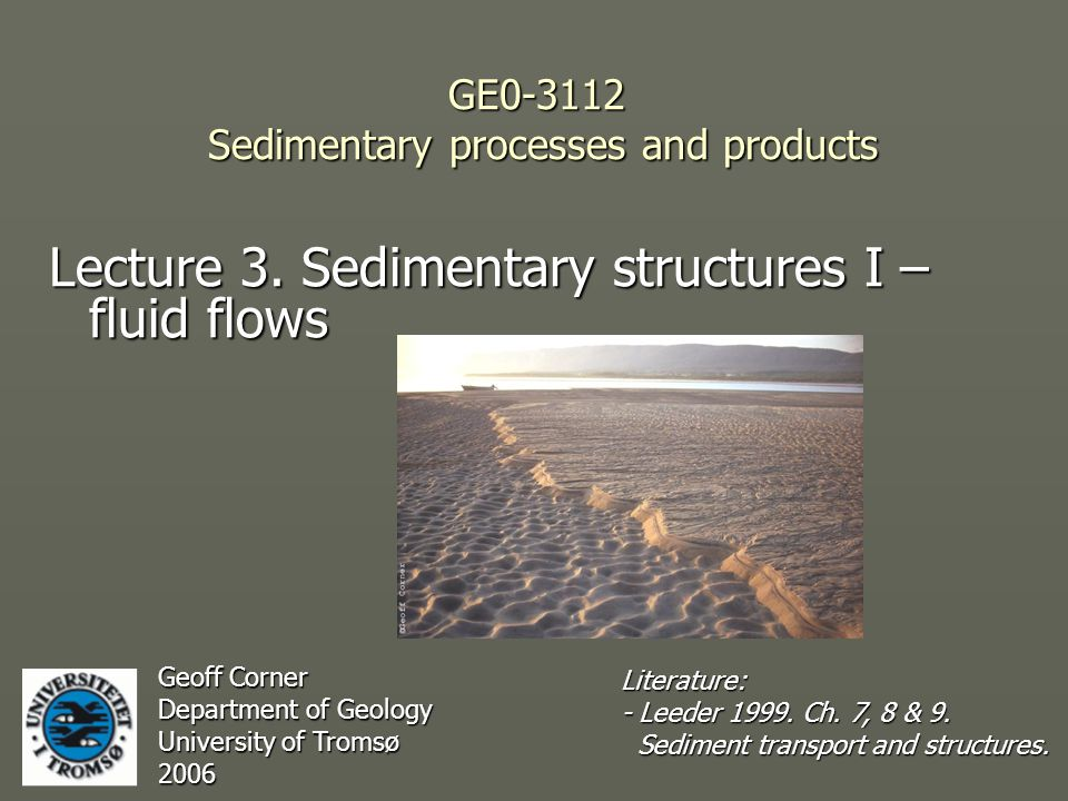 GE0-3112 Sedimentary processes and products Lecture 3.
