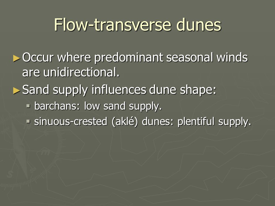 Flow-transverse dunes ► Occur where predominant seasonal winds are unidirectional.