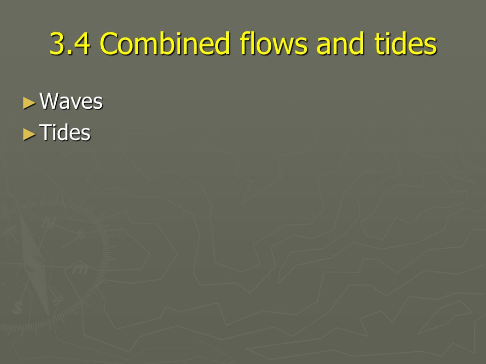 3.4 Combined flows and tides ► Waves ► Tides