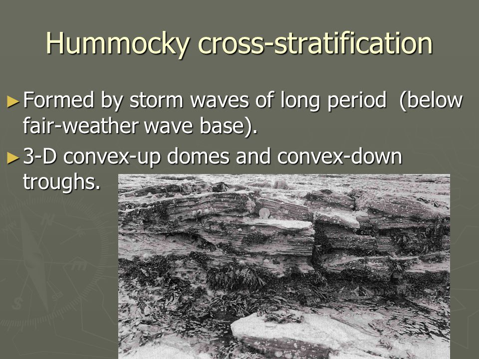 Hummocky cross-stratification ► Formed by storm waves of long period (below fair-weather wave base).