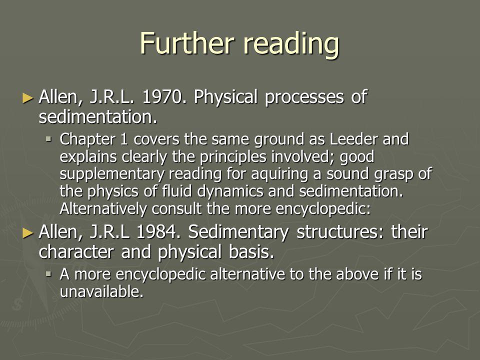 Further reading ► Allen, J.R.L. 1970. Physical processes of sedimentation.