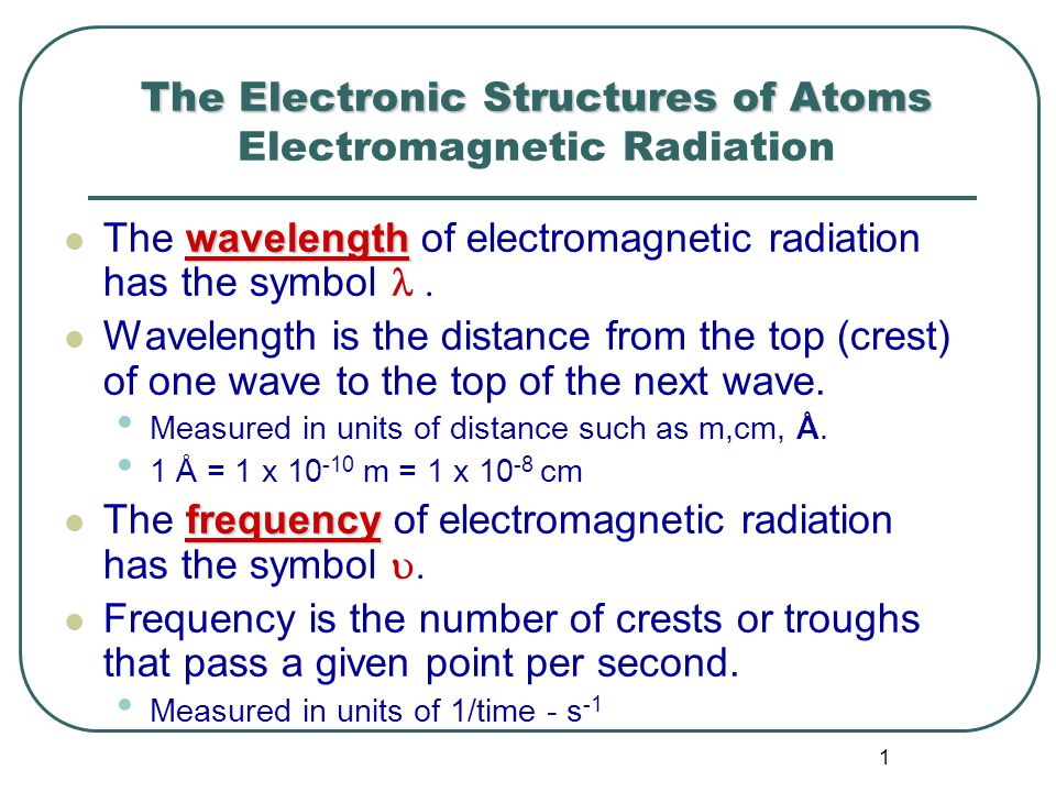 2 Electromagnetic Radiation The relationship between wavelength and frequency for any wave is velocity =  For electromagnetic radiation the velocity is 3.00 x 10 8 m/s and has the symbol c.