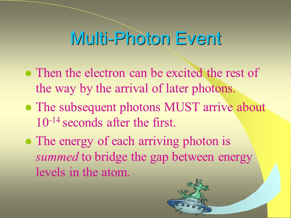 Multi-Photon Event l Then the electron can be excited the rest of the way by the arrival of later photons.