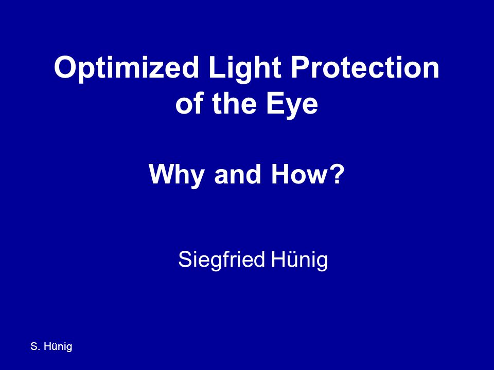 S. Hünig Optimized Light Protection of the Eye Why and How Siegfried Hünig
