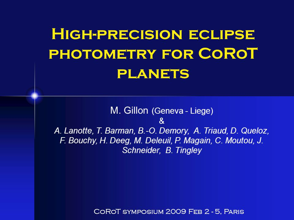 High-precision eclipse photometry for CoRoT planets CoRoT symposium 2009 Feb 2 - 5, Paris M.
