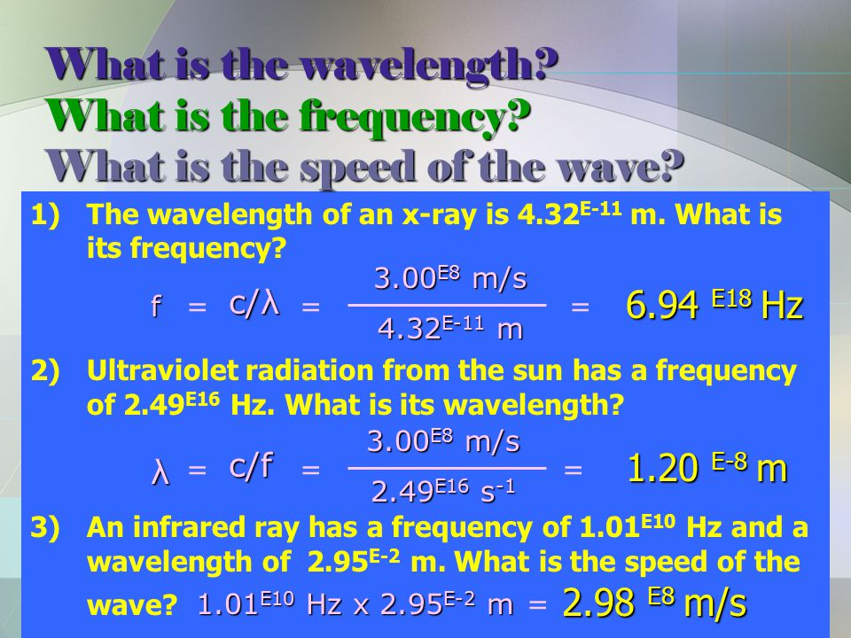 1)The wavelength of an x-ray is 4.32 E-11 m. What is its frequency.