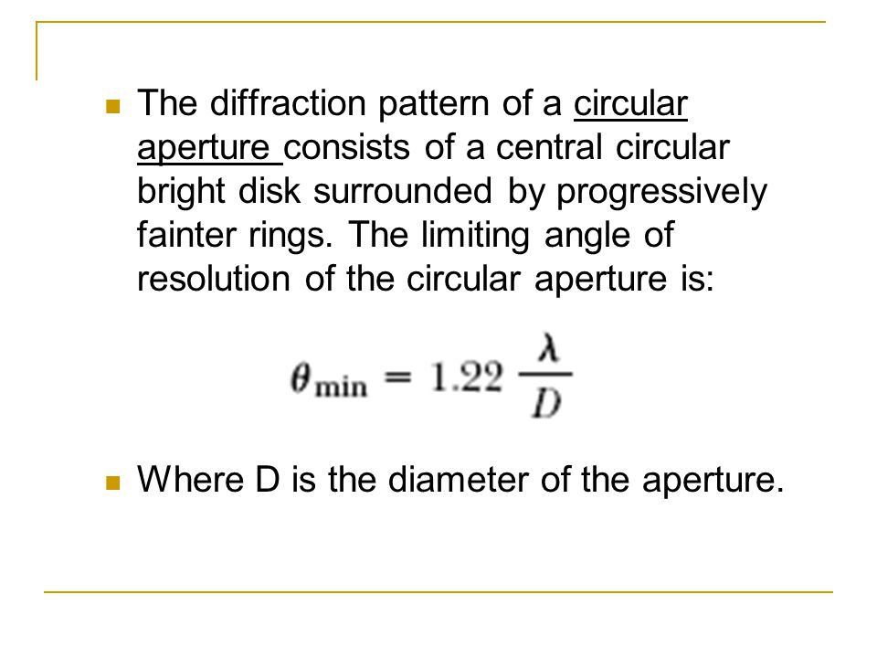 The diffraction pattern of a circular aperture consists of a central circular bright disk surrounded by progressively fainter rings. The limiting angl