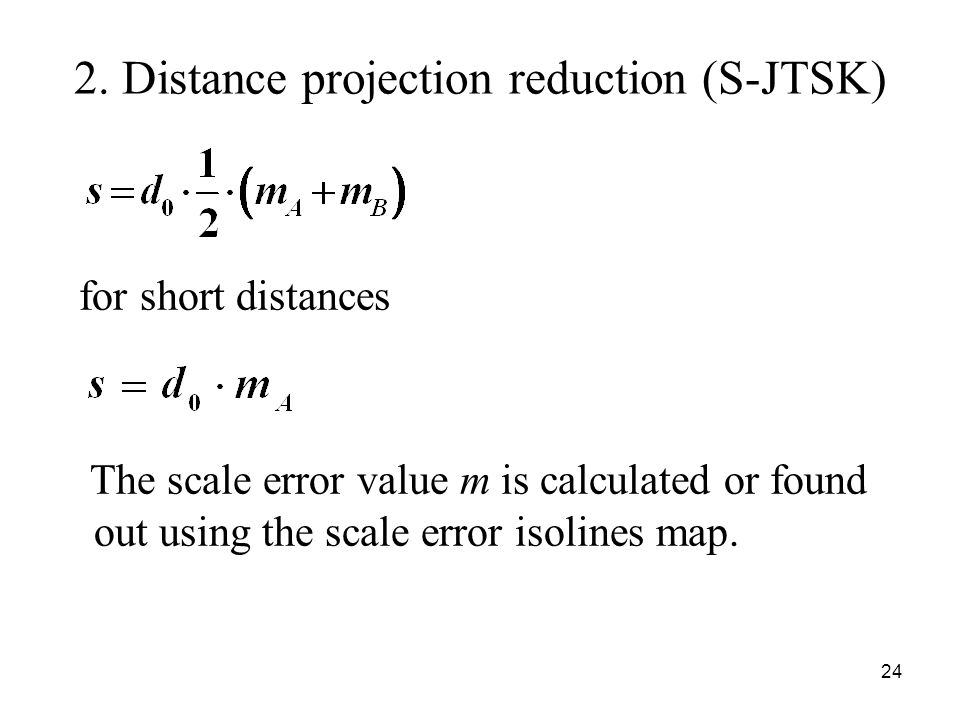 2. Distance projection reduction (S-JTSK) for short distances The scale error value m is calculated or found out using the scale error isolines map. 2