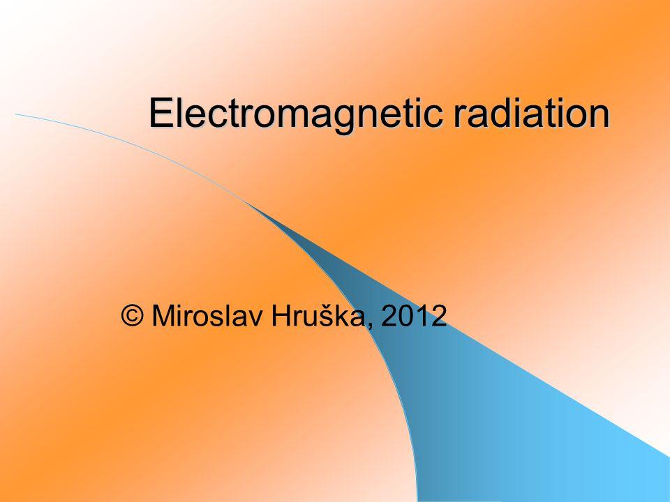 Electromagnetic radiation © Miroslav Hruška, 2012