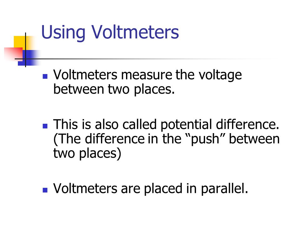 Using Voltmeters Voltmeters measure the voltage between two places.
